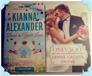Back to Your Love by Kianna Alexander and Only You by Denise Grover Swank